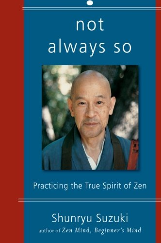 Not Always So, a book of Suzuki Roshi lectures compiled by Edward Brown